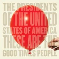 The Presidents Of United States Of America - These Are The Good Times People в магазине виниловых пластинок Авант Шоп www.avantshop.ru
